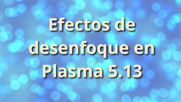 Efectos de desenfoque en Plasma 5.13