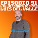 Luis del Valle en el capítulo 91 de Podcast Linux