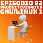 Productividad en GNU/Linux en los episodios #92 y #93 de Podcast Linux